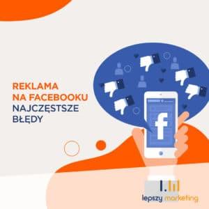 Reklama na Facebooku — najczęstsze błędy