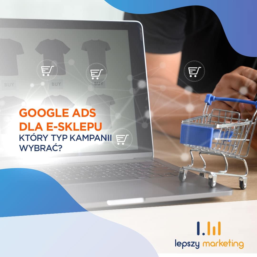 Google Ads dla e-sklepu — który typ kampanii wybrać?