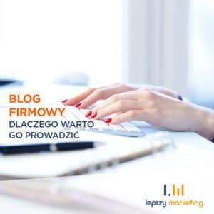 Jak pisać bloga firmowego i dlaczego warto to robić?