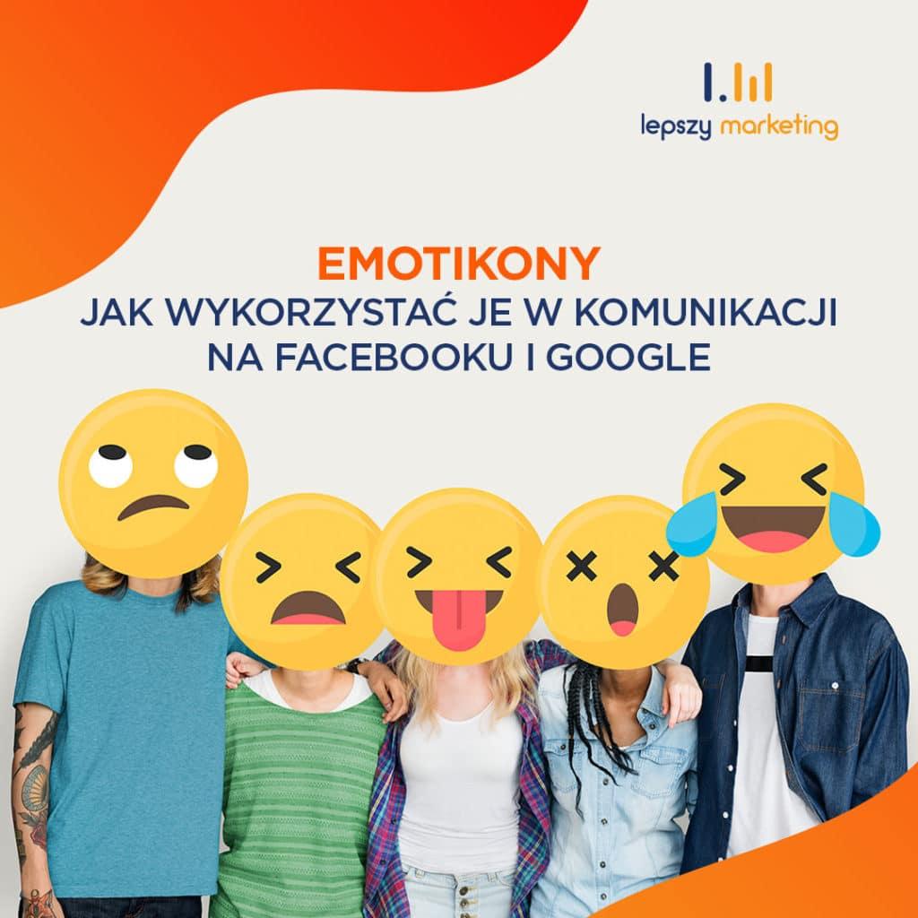 Znaczenie emotikon — jak wykorzystać je w komunikacji na Facebooku i w Google