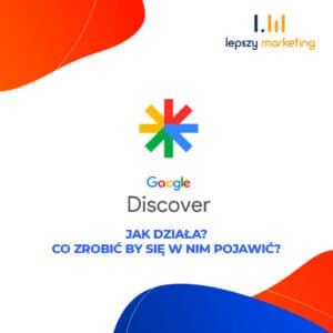 Co to jest Google Discover? Jak działa? Co zrobić by się w nim pojawić?
