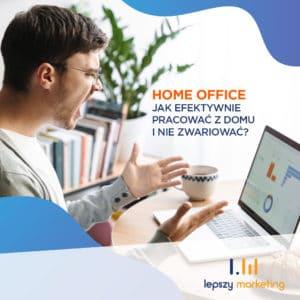 Home office — jak efektywnie pracować z domu i nie zwariować?