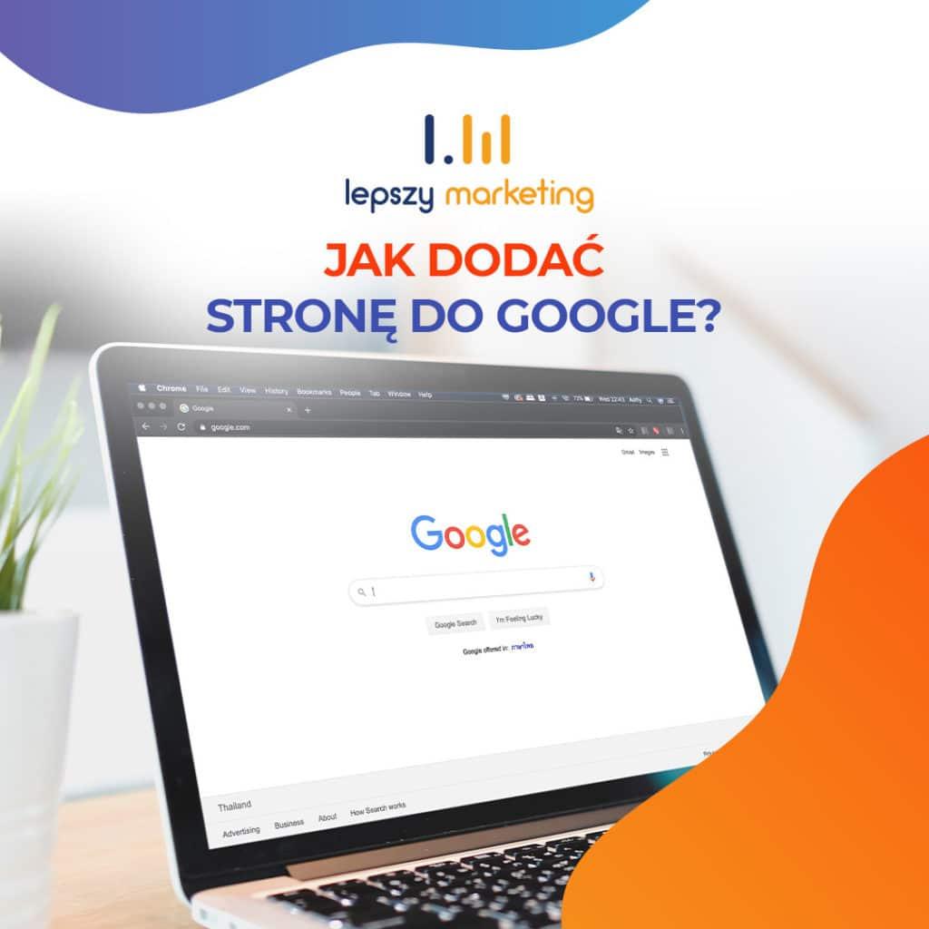 Jak dodać stronę do Google? — praktyczny poradnik