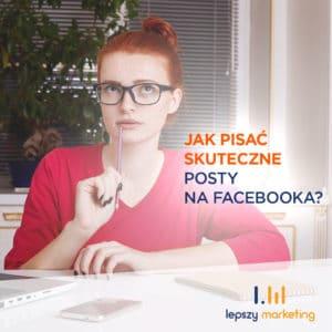 Jak pisać skuteczne posty na Facebooka