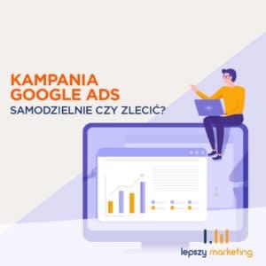 Zlecić czy Ustawić samodzielnie - Google ADS