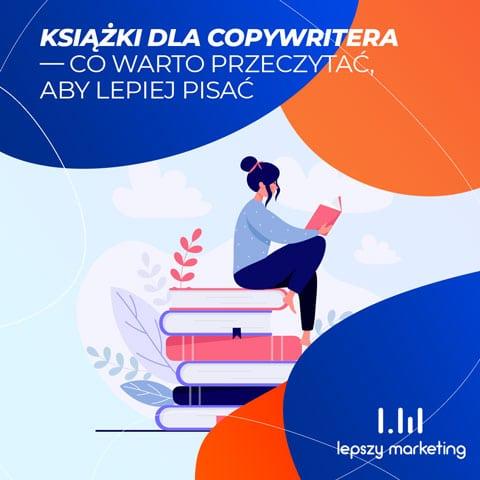 Książki dla copywritera — co warto przeczytać, aby lepiej pisać