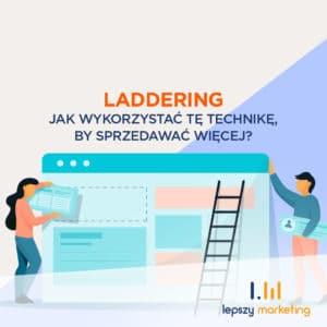 Laddering Marketing - jak wykorzystać tę technikę, by sprzedawać więcej?