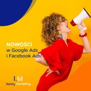 Nowości w Facebook Ads i Google Ads