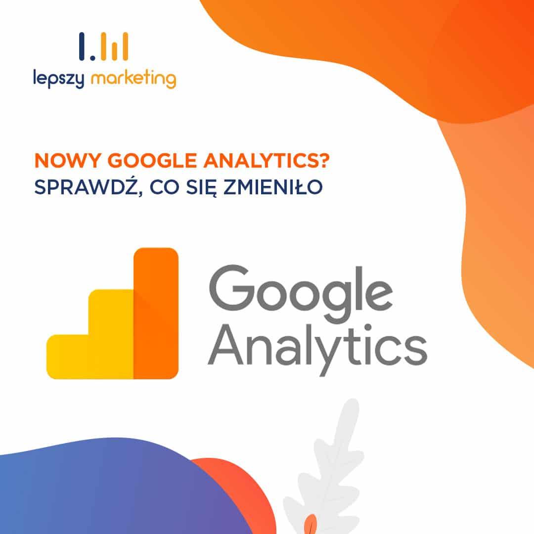 Nowy Google Analytics? Sprawdź, co się zmieniło