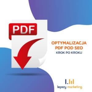 Pozycjonowanie PDF, czyli optymalizacja pliku pod Google