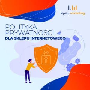 Jak napisać politykę prywatności dla sklepu internetowego?