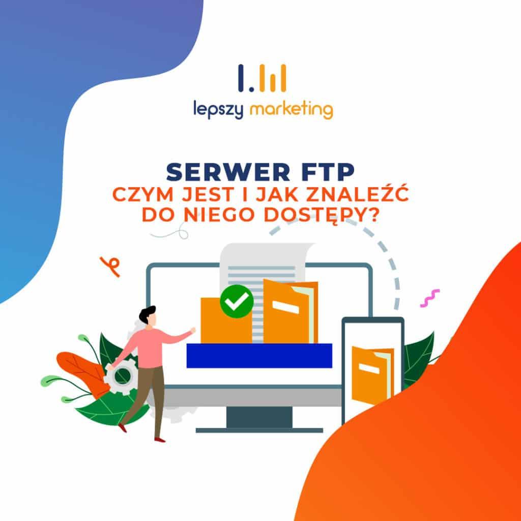 Serwer FTP czym jest i jak znaleźć do niego dostępy?