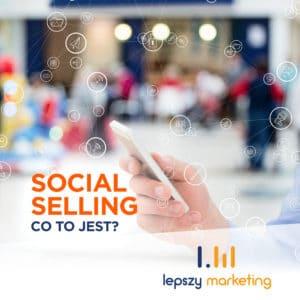 Social selling co to jest? - Wirtualny kontakt, Realne Korzyści