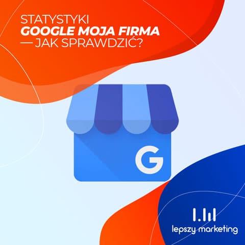 Statystyki Google Moja Firma — jak sprawdzić?