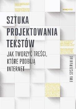 Ewa Szczepaniak, Sztuka projektowania tekstów. Jak tworzyć treści, które podbiją internet