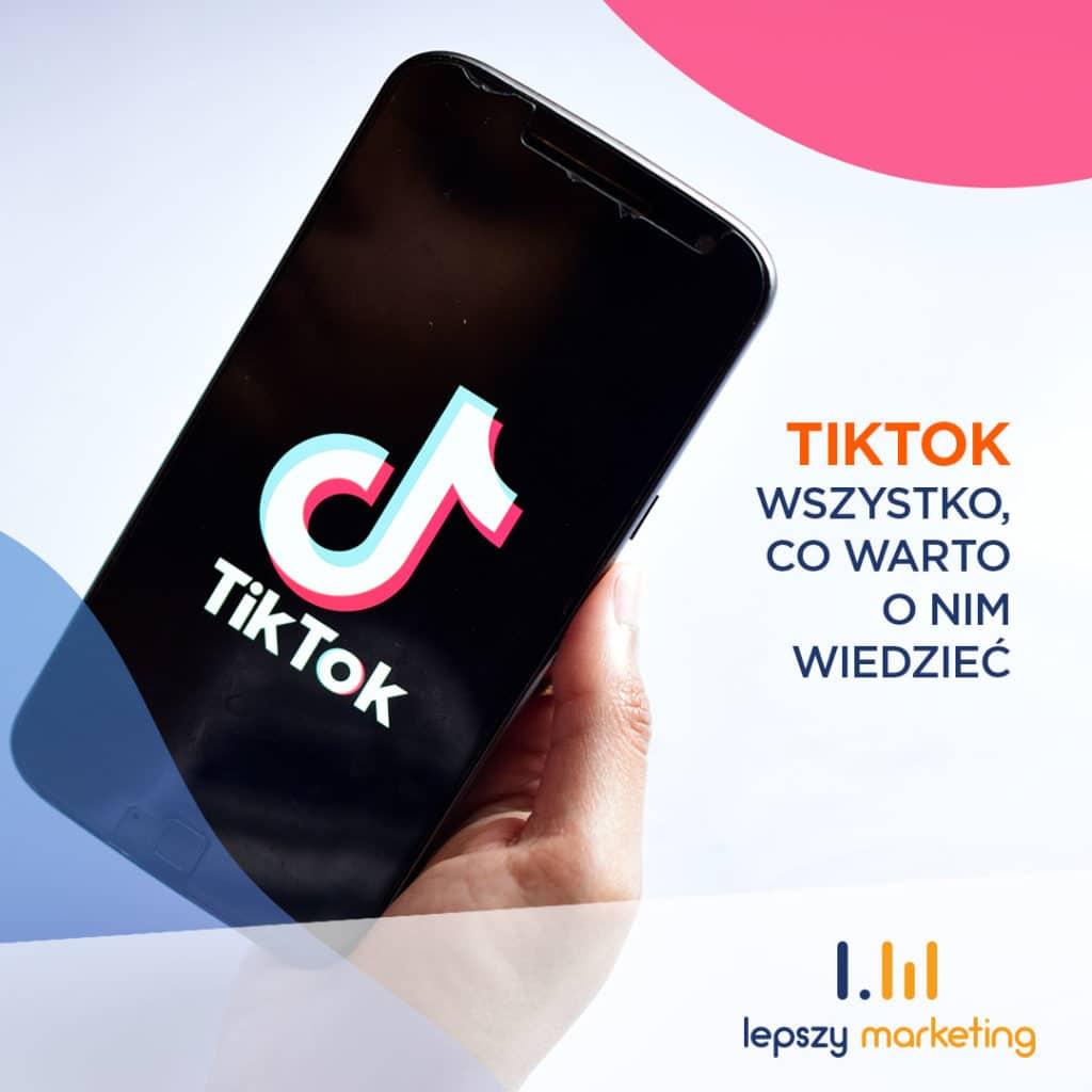 TikTok — wszystko, co warto o nim wiedzieć